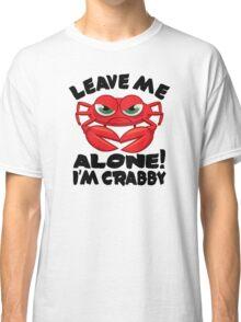 Leave Me Alone, I'm Crabby Classic T-Shirt