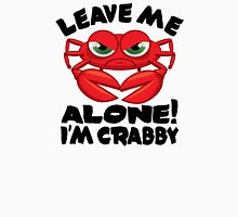 Leave Me Alone, I'm Crabby Unisex T-Shirt