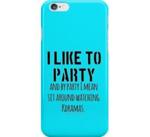 Watching Kdramas is a party! iPhone Case/Skin