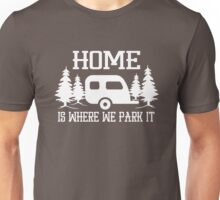 Home is where we park it Unisex T-Shirt