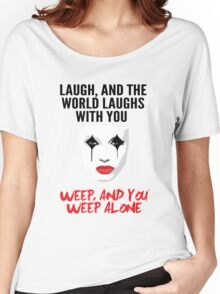Laugh and the world laughs with you Women's Relaxed Fit T-Shirt