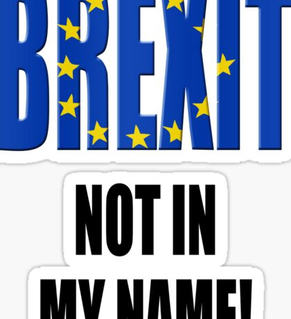 Brexit - Not in my name! Sticker