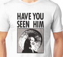 HAVE YOU SEEN HIM - Animal Chin  Unisex T-Shirt