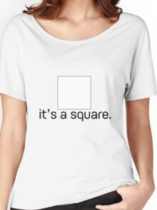 it's a square. Women's Relaxed Fit T-Shirt