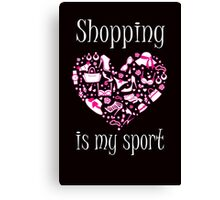 Shopping is my sport Canvas Print