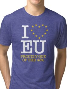 I LOVE EU - PROUDLY ONE OF THE 48% (Design #1) Tri-blend T-Shirt