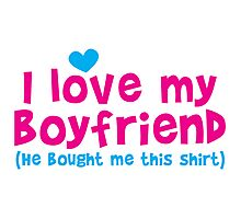 I love my Boyfriend (he bought me this shirt) Photographic Print