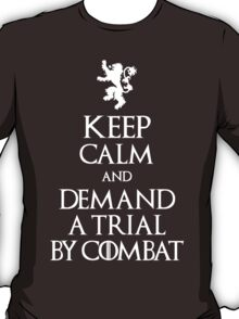 KEEP CALM AND DEMAND A TRIAL BY COMBAT T-Shirt