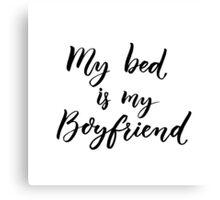 My bed is my boyfriend Canvas Print