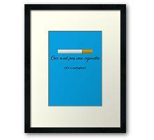 Ceci n'est pas une cigarette Framed Print