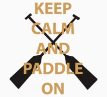 Keep Calm and Paddle On by doremimusic