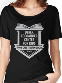 Derek Zoolander Center For Kids Who Can't Read Good Women's Relaxed Fit T-Shirt