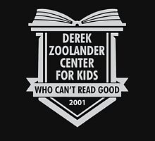 Derek Zoolander Center For Kids Who Can't Read Good Unisex T-Shirt