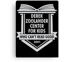 Derek Zoolander Center For Kids Who Can't Read Good Canvas Print