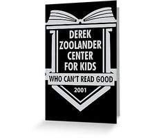 Derek Zoolander Center For Kids Who Can't Read Good Greeting Card