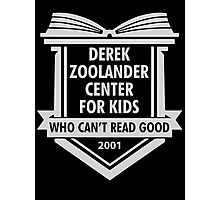Derek Zoolander Center For Kids Who Can't Read Good Photographic Print