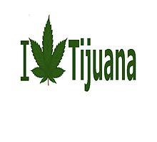 I Love Tijuana by Ganjastan