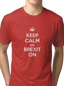 KEEP CALM AND BREXIT ON Tri-blend T-Shirt