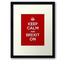 KEEP CALM AND BREXIT ON Framed Print