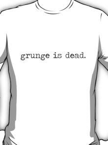 Grunge is dead. T-Shirt