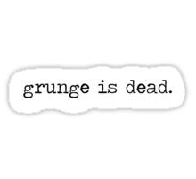 Grunge is dead. Sticker