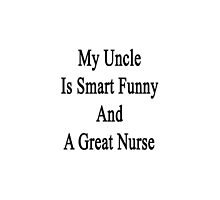 My Uncle Is Smart Funny And A Great Nurse by supernova23