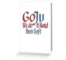 GO JU, Goju, Goju Ryu, MMA, Karate, Hard, Soft, Style, Combat, Empty Hand Greeting Card