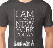 I am Going 2 New York Today Unisex T-Shirt