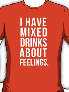 I Have Mixed Drinks About Feelings T-Shirt