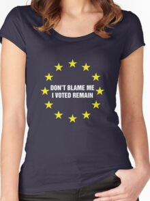Don't Blame me, I voted remain. Women's Fitted Scoop T-Shirt