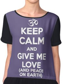 Keep Calm and Give Me Love (And Peace on Earth) Chiffon Top