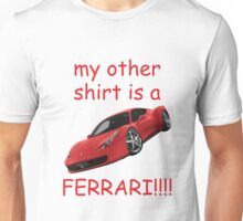 my other shirt is a FERARRI!!!! Unisex T-Shirt