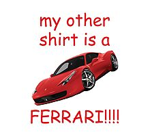my other shirt is a FERARRI!!!! Photographic Print