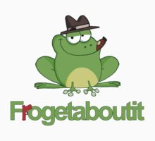 Frogetaboutit by laughattack