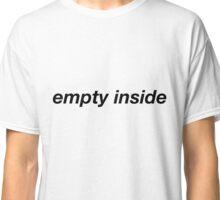 Empty inside - black text Classic T-Shirt