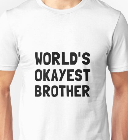 Worlds Okayest Brother Unisex T-Shirt