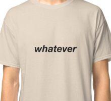 Whatever - Black text Classic T-Shirt