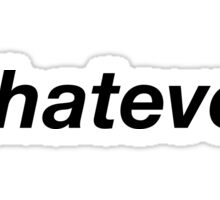 Whatever - Black text Sticker