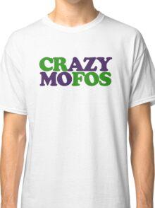 Crazy MOFOS Classic T-Shirt