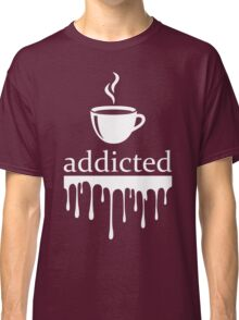Addicted to coffee Classic T-Shirt