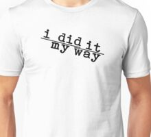 i did it my way (Askew) Unisex T-Shirt