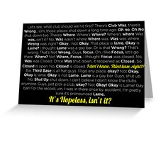 It´s hopeless isn´t it? Greeting Card