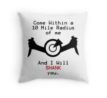 I will shank you Throw Pillow
