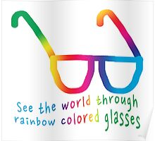 See the world through rainbow colored glasses Poster