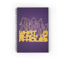 what a bunch of a-holes Spiral Notebook