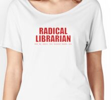Radical Librarian (Red) Women's Relaxed Fit T-Shirt