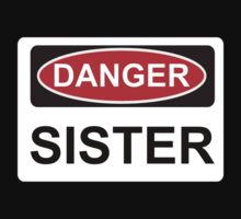 Danger Sister - Warning Sign by graphix