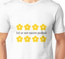 lol ur not nasim pedrad Unisex T-Shirt