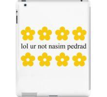 lol ur not nasim pedrad iPad Case/Skin