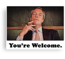 """Nigel Farage """"You're Welcome""""(1) Canvas Print"""